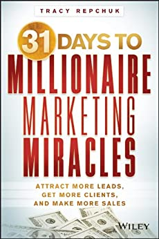 31 Days to Millionaire Marketing Miracles: Attract More Leads, Get More Clients, and Make More Sales by [Repchuk, Tracy]