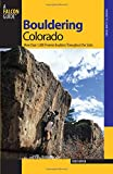 Bouldering Colorado: More Than 1,000 Premier Boulders Throughout The State (Bouldering Series)