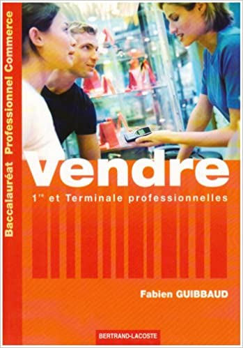 Lire un Vendre Baccalauréat professionnel Commerce : Première et Terminale professionnelles pdf epub