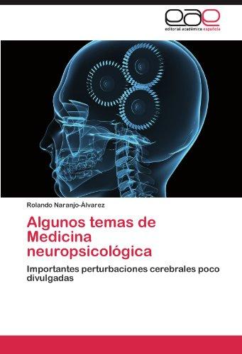 Algunos temas de Medicina neuropsicologica: Importantes perturbaciones cerebrales poco divulgadas (Spanish Edition) [Rolando Naranjo-Alvarez] (Tapa Blanda)