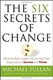 The Six Secrets of Change: What the Best Leaders Do to Help Their Organizations Survive and Thrive, Michael Fullan, 0787988820