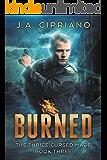 Burned: An Urban Fantasy Novel (The Thrice Cursed Mage Book 3)