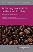 Achieving sustainable cultivation of coffee: Breeding and quality traits (Burleigh Dodds Series in Agricultural Science)