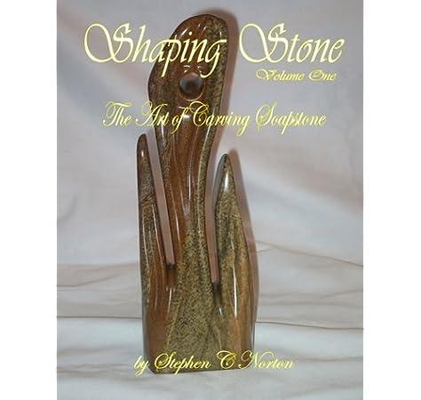 Amazon Com Shaping Stone The Art Of Carving Soapstone Volume 1 9780986755682 Norton Stephen C Books
