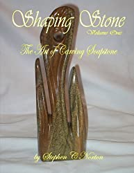 Shaping Stone: The Art of Carving Soapstone (Volume 1)