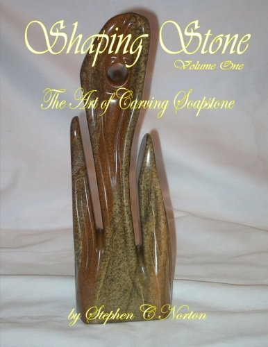 Shaping Stone: The Art of Carving Soapstone (Volume 1) (Soapstone Stone Carving)