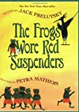 The Frogs Wore Red Suspenders, Jack Prelutsky, 006073776X