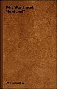 Book Why Was Lincoln Murdered? by Otto Eisenschiml (2008-11-04)
