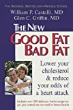The New Good Fat Bad Fat Lower Your Cholesterol & Reduce Your Odds Of A Heart Attack The New Good Fat Bad Fat