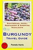 Burgundy Travel Guide: Sightseeing, Hotel, Restaurant & Shopping Highlights