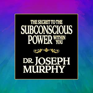 The Secret to the Subconscious Power Within You Audiobook