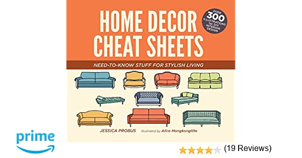 Home Decor Cheat Sheets Need To Know Stuff For Stylish Living Jessica Probus Alice Mongkongllite 9781612435541 Amazon Com Books