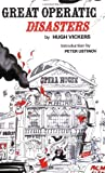 Great Operatic Disasters: Written by Hugh Vickers, 1986 Edition, (Reprint) Publisher: St Martin's Press [Paperback]