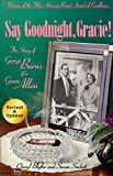 Download Say Goodnight, Gracie!: The Story of George Burns & Gracie Allen in PDF ePUB Free Online