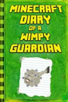 Minecraft: Diary Of A Minecraft Guardian: Legendary Minecraft Diary. An Unnoficial Minecraft Kids Stories (minecraft Diary Of A Wimpy, Books For Kids Ages 4-6, 6-8, 9-12)