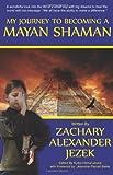 "My Journey to Becoming a Mayan Shaman, Zachary Alexander Jezek and Kytka ""Kit"" Hilmar-Jezek, 1880534150"