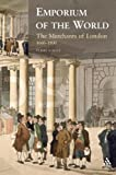 Emporium of the World : The Merchants of London 1660-1800, Gauci, Perry, 1847250297