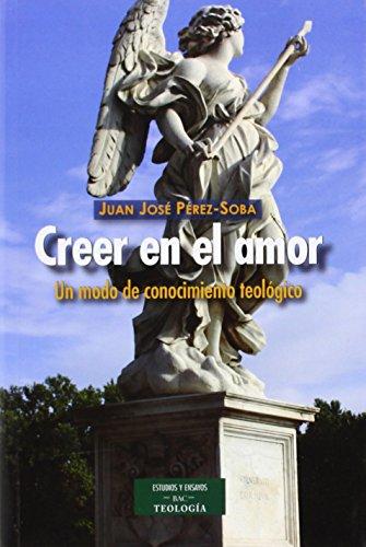 Creer en el amor: Un modo de conocimiento teológico (ESTUDIOS Y ENSAYOS) por Pérez-Soba Díez del Corral, Juan José