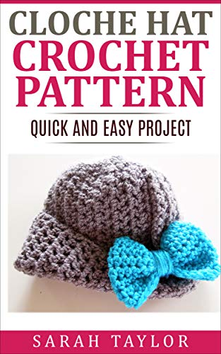 Cloche Hat Crochet Pattern Quick And Easy Project Kindle Edition