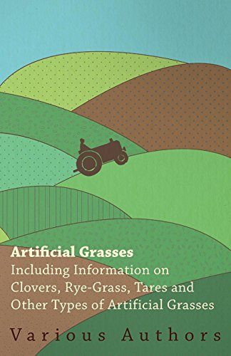 Artificial Grasses - Including Information on Clovers, Rye-grass, Tares and...
