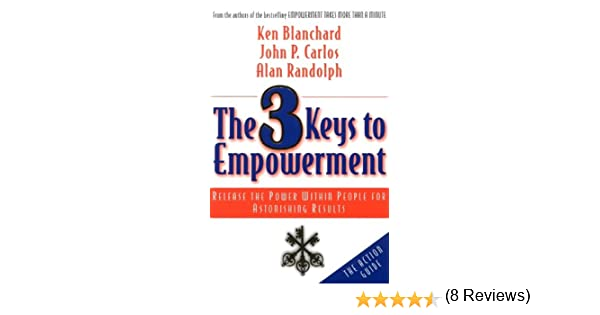 Amazon the 3 keys to empowerment release the power within amazon the 3 keys to empowerment release the power within people for astonishing results ebook ken blanchard john p carlos alan randolph kindle fandeluxe Image collections