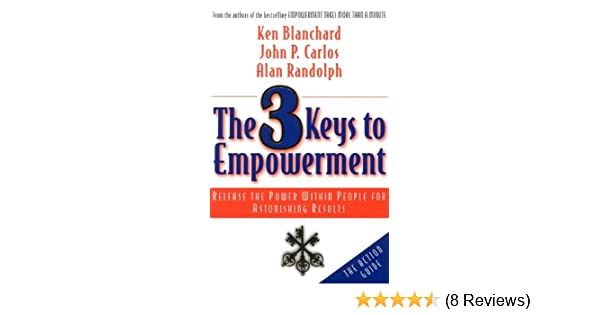 Amazon the 3 keys to empowerment release the power within amazon the 3 keys to empowerment release the power within people for astonishing results ebook ken blanchard john p carlos alan randolph kindle fandeluxe Gallery