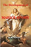 The Development of Mariolatory, M. M. Ninan, 144040917X