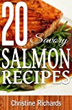 20 Savory Salmon Recipes (Ultimate Cookbook For Amazing Restaurant-Quality Salmon Dinners)