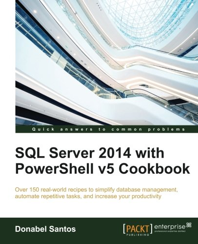 SQL Server 2014 with PowerShell v5 Cookbook by Packt Publishing - ebooks Account