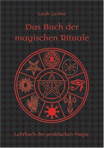 Das Buch der magischen Rituale - Lehrbuch der praktischen Magie