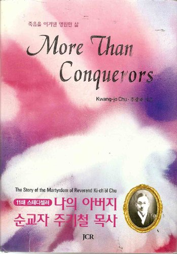 More than Conquerors: The Story of the Martyrdom Of Rev. Ki-ch