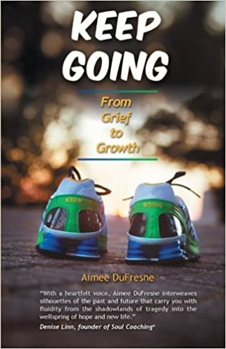 Book Keep Going: From Grief to Growth by Aimee DuFresne (2013-09-10)