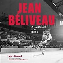 JEAN BÉLIVEAU La naissance d'un héros (French Edition)