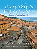 Every Day in Tuscany, Frances Mayes, 1410426467