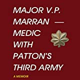 Major V.P. Marran - Medic with Patton's Third Army