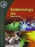 Navigate Epidemiology 101, Robert H. Friis, 128402105X