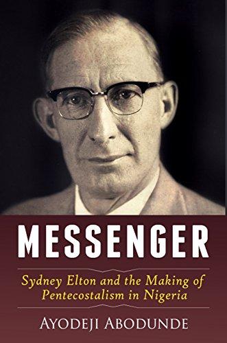 - Messenger: Sydney Elton and the Making of Pentecostalism in Nigeria