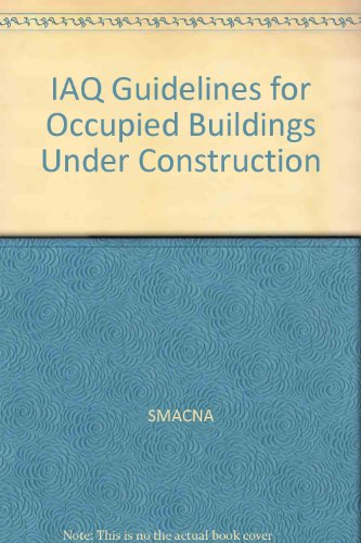 IAQ Guidelines for Occupied Buildings Under Construction (Iaq Guidelines For Occupied Buildings Under Construction)