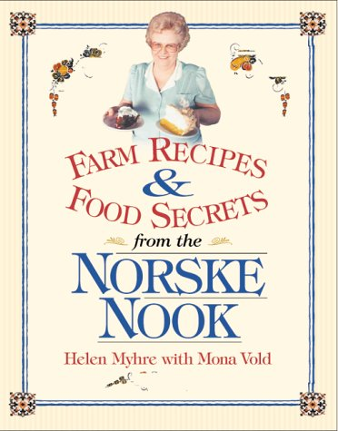 Farm Recipes and Food Secrets from the Norske Nook by Helen Myhre, Mona Vold