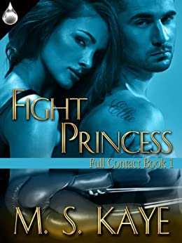 Fight Princess (Full Contact Book 1) by [Kaye, M. S.]