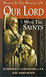 Praying in the Presence of Our Lord with the Saints, Benedict J. Groeschel and James Monti, 0879739487