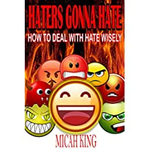 Haters Gonna Hate: HOW TO DEAL WITH HATE WISELY