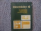 Electricity Four : AC Motors, Controls, Alternators, Alerich, Walter N., 0827313632