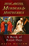 Monarchs, Murders and Mistresses, David Hilliam, 0750924403