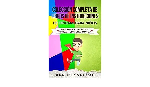 Colección Completa de Libros de Instrucciones de Origami para Niños: Origami Japonés Fácil + Origami Edición Animales (Spanish Edition) - Kindle edition by ...
