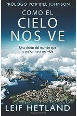 Como El Cielo Nos Ve: Una Visión Del Mundo que Transformará su Vida (Spanish Edition) Paperback