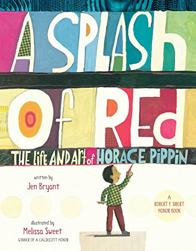 A Splash of Red: The Life and Art of Horace Pippin (Schneider Family Book Awards - Young Childrens Book Winner)