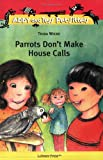 Parrots Don't Make House Calls, Trina Wiebe, 1894222458