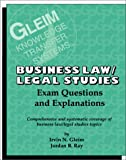Business Law and Legal Studies : Exam Questions and Explanations, Gleim, Irvin N. and Ray, Jordan B., 1581940300