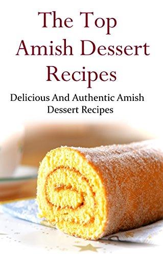 Amish Dessert Recipes: Delicious And Authentic Amish Dessert Recipes (Amish Cookbook) by [Adams, Terry]